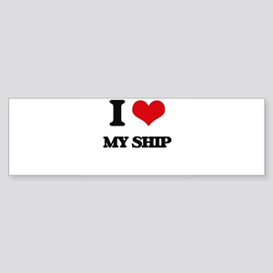 I Love My Ship Bumper Sticker